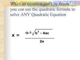 2 when an equation can t be factor you can use the quadratic formula to solve any quadratic equation