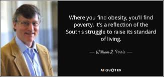 Obesity Quotes Awesome William R Ferris Quote Where You Find Obesity You'll Find Poverty