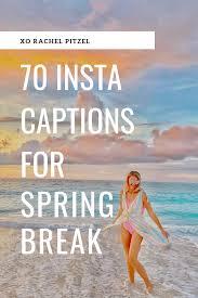 70 Instagram Captions For Your Spring Break Rachel Pitzel