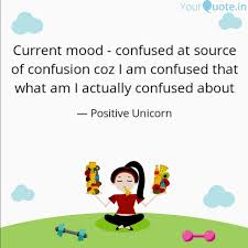 Current Mood Confused A Quotes Writings By M G Yourquote