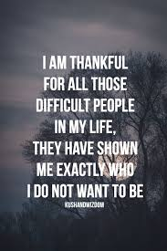 My Purpose In Life Quotes Cool I'm Thankful For All Those Difficult People In My Life They Have