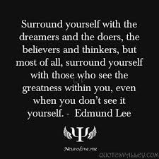 Surround Yourself With The Dreamers And The Doers Best of Surround Yourself With The Dreamers And The Doers Greatness Quote