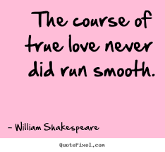 the course of true love never did run smooth william shakespeare  quotes about love the course of true love never did run smooth