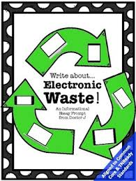 reduce reuse recycle electronic waste informational essay writing  reduce reuse recycle electronic waste informational essay writing common core