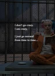 Harley Quinn I Dont Go Crazy Im Crazy Love It True Quotes