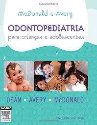 McDonald and Avery's. Odontologia Para Crianças e Adolescentes (Em  Portuguese do Brasil): Jeffrey A.^Avery, David R.^McDonald, Ralph E. Dean:  9788535244359: Amazon.com: Books