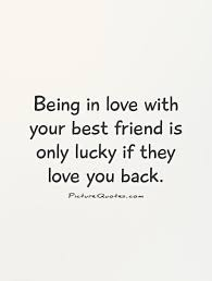 Quotes About Loving Your Best Friend Stunning Being In Love With Your Best Friend Is Only Lucky If They Love