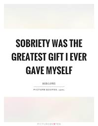 Sobriety Quotes New Sobriety Was The Greatest Gift I Ever Gave Myself Picture Quotes