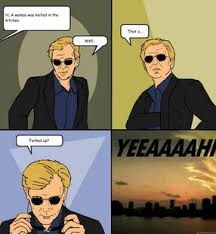 Horatio Cane YEEAAAAHH memes | quickmeme via Relatably.com
