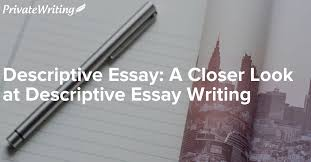 descriptive essay a closer look at descriptive essay writing