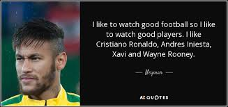 Good Football Quotes Impressive Neymar Quote I Like To Watch Good Football So I Like To