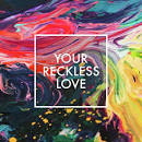 Your Reckless Love