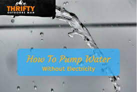 how to pump water without electricity thrifty outdoors manthrifty outdoors man outdoors blog