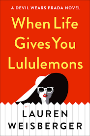 <b>When Life Gives</b> You Lululemons by Lauren Weisberger book ...