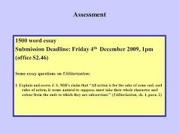ph mill s utilitarianism ppt  assessment 1500 word essay submission deadline friday 4th 2009 1pm