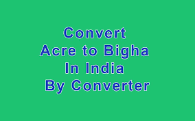 Convert Acre To Bigha In India By Easy Converter Land