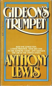 gideon s trumpet how one man a poor prisoner took his case to  gideon s trumpet how one man a poor prisoner took his case to the supreme court and changed the law of the united states by anthony lewis