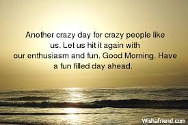 Crazy Good Morning Quotes Best Of Good Morning Have A Fun Filled Day Ahead Images Pictures Photos