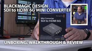 Blackmagic Design Hdmi To Sdi 6g Mini Converter Blackmagic Design Sdi To Hdmi 6g Mini Converter Unboxing Walkthrough And Review