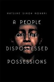 A People of the Dispossessed Possessions <b>Matsime Simon Mohapi</b> ...