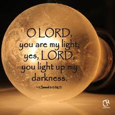 God Is My Light Quotes O Lord You Are My Light Yes Lord You Light Up My