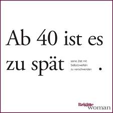 Bildergebnis Für Mit 40 Bist Du Zu Alt Brigitte Sprüche