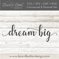 Dream Big Inspirational SVG File – Board & Batten Design Co.