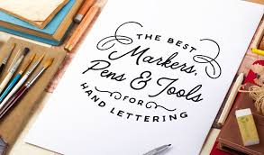 the best markers pens and tools for hand lettering creative