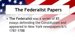 shaping a new nation chapter five ppt  the federalist papers the federalist was a series of 85 essays defending the constitution and appeared