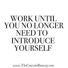 Quotes On Introducing Yourself Best Of Work Until You No Longer Need To Introduce Yourself Boss Lady