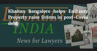 Khaitan Bangalore helps Embassy Property raise $180m in post-Covid debt -  Legally India - News for Lawyers