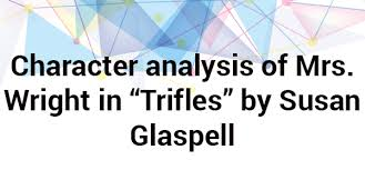"character analysis of mrs wright essay sample net  character analysis of mrs wright in ""trifles"" by susan glaspell"