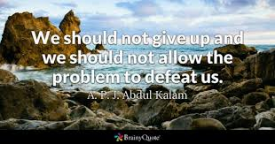defeat. we should not give up and allow the problem to defeat us