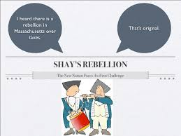shays rebellion i heard there is a rebellion in