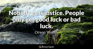 Quotes About Justice 7 Amazing Nobody Gets Justice People Only Get Good Luck Or Bad Luck Orson