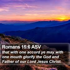 Romans 15:6 ASV - that with one accord ye may with one mouth