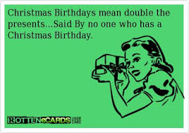 Rottenecards Christmas Birthdays Mean Double The Presents Said