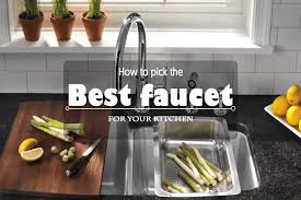 Best On Kitchen Faucets The Best Kitchen Faucet 2016 2017 How To Pick It