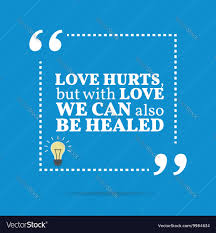 Inspirational Motivational Quote Love Hurts But