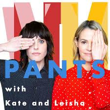 PANTS     with Kate and Leisha