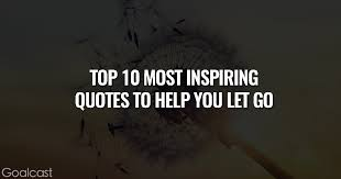 Help Quotes Beauteous Top 48 Most Inspiring Quotes to Help You Let Go Goalcast