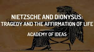 Nietzsche And Dionysus Tragedy And The Affirmation Of Life
