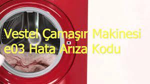Vestel Çamaşır Makinesi e03 Hata Arıza Kodu