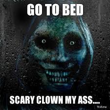 GO TO BED, SCARY CLOWN MY ASS…. | Never Alone | Troll Meme ... via Relatably.com