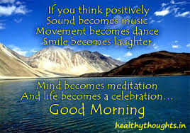 Good Morning Positive Thinking Quotes Best of Ifyouthinkpositivelylifebecomesacelebration HealthyThoughts