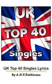 The Official Uk Top 40 Singles Chart Free Download Uk Top 40 Singles Lyrics The Official Uk Top 40 Singles Chart 21 04 2013 Book 1