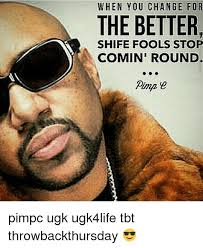 Pimp C Quotes Simple WHEN YOU CHANGE FOR THE BETTER SHIFE FOOLS STOP COMIN' ROUND Pimpc