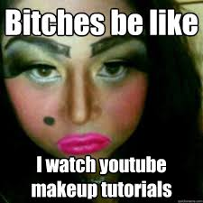 Ugly makeup memes | quickmeme via Relatably.com