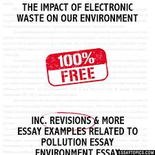 the impact of electronic waste on our environment essay the impact of electronic waste on our environment