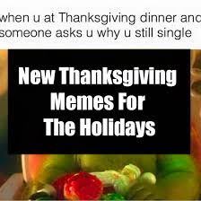 For the holiday spirit, here are some asks you can send in. New Thanksgiving Memes For The Holidays
